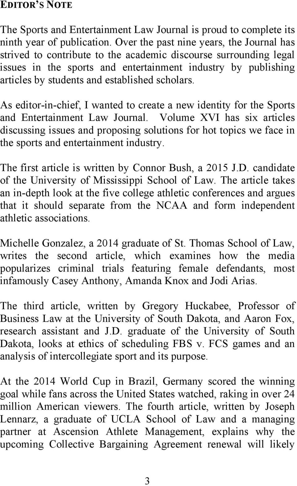 established scholars. As editor-in-chief, I wanted to create a new identity for the Sports and Entertainment Law Journal.