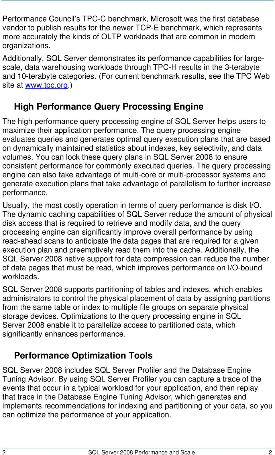 Additionally, SQL Server demonstrates its performance capabilities for largescale, data warehousing workloads through TPC-H results in the 3-terabyte and 10-terabyte categories.