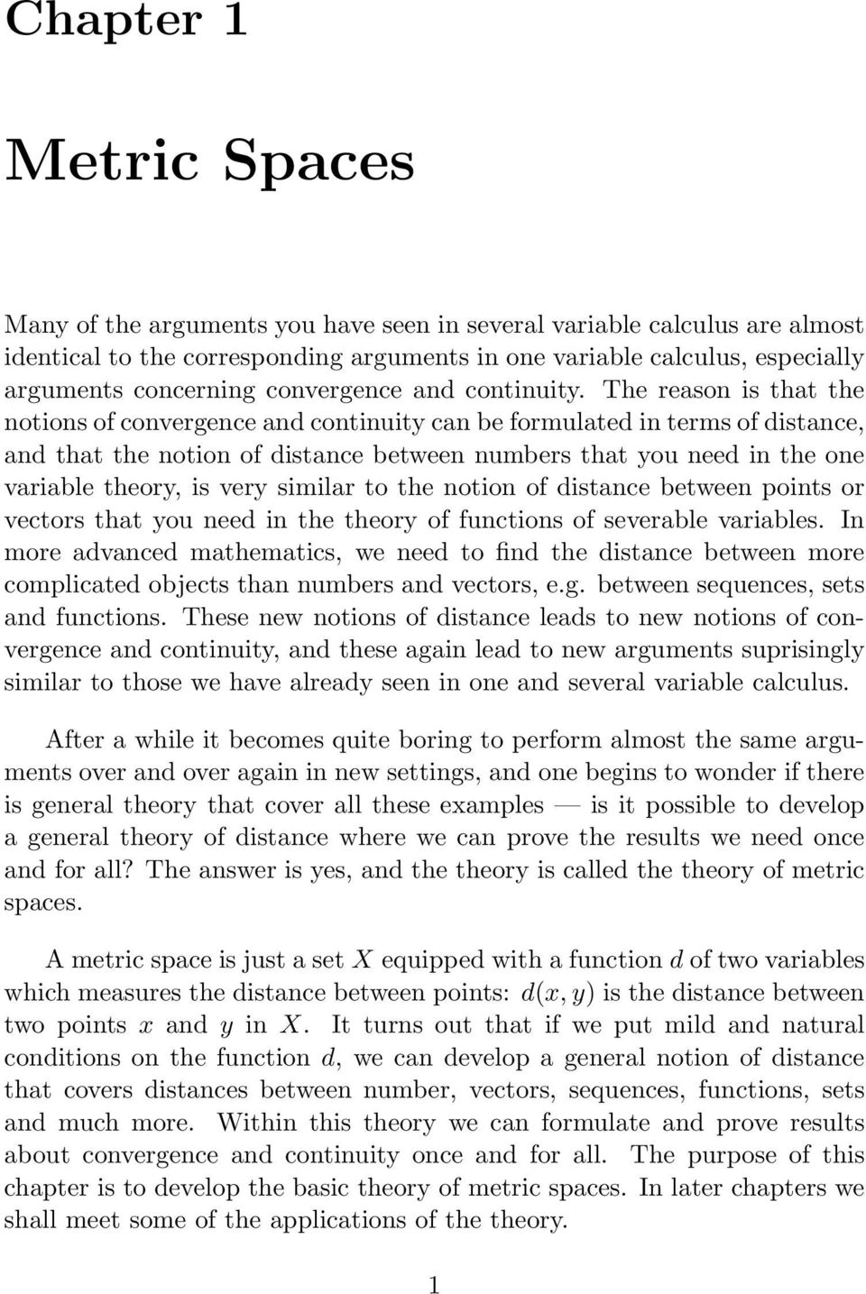 The reason is that the notions of convergence and continuity can be formulated in terms of distance, and that the notion of distance between numbers that you need in the one variable theory, is very