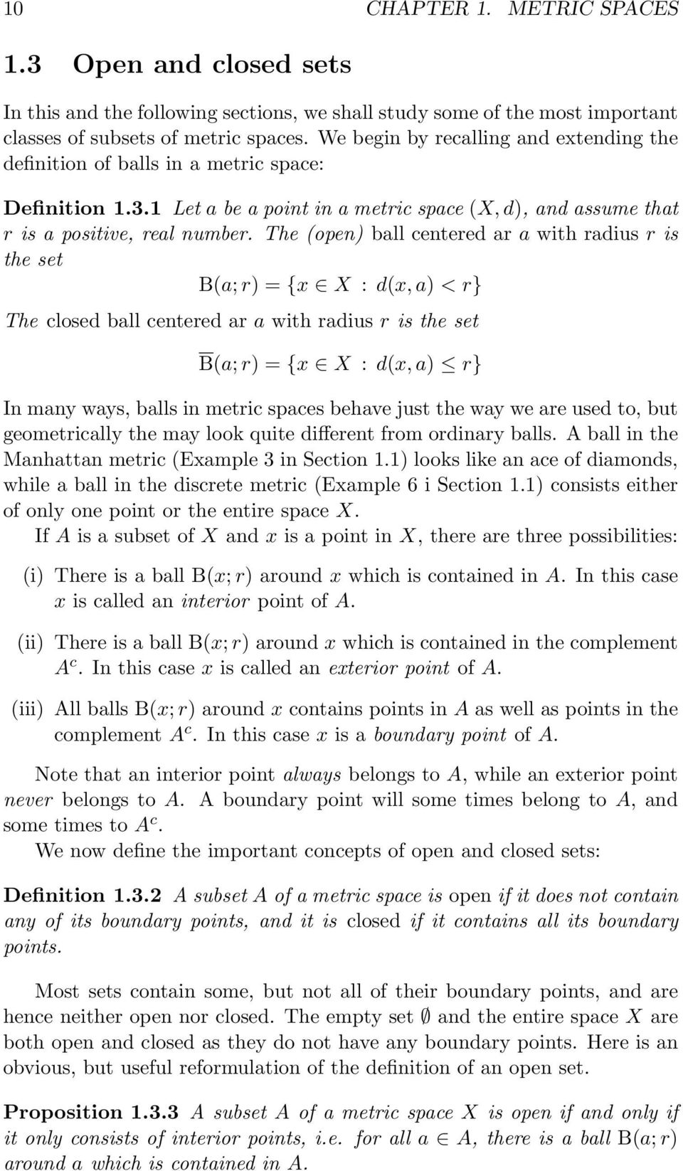 The (open) ball centered ar a with radius r is the set B(a; r) = {x X : d(x, a) < r} The closed ball centered ar a with radius r is the set B(a; r) = {x X : d(x, a) r} In many ways, balls in metric
