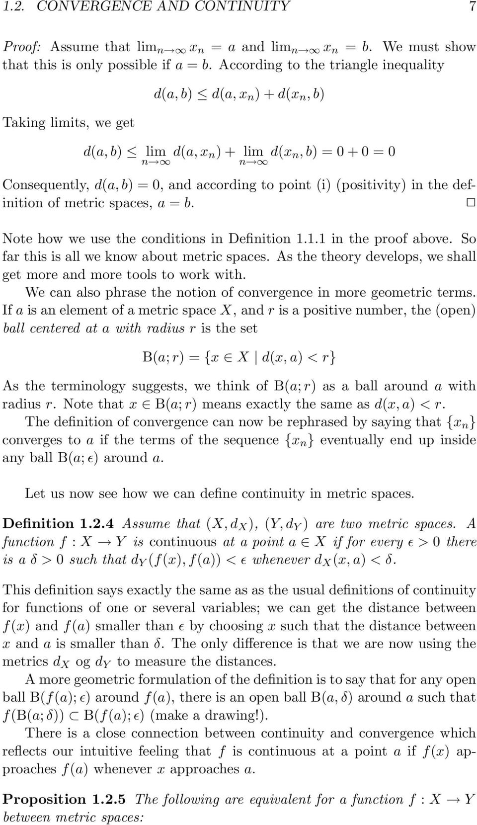 (positivity) in the definition of metric spaces, a = b. Note how we use the conditions in Definition 1.1.1 in the proof above. So far this is all we know about metric spaces.