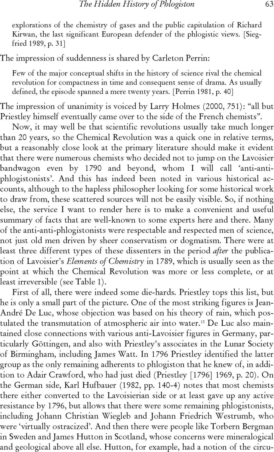 31] The impression of suddenness is shared by Carleton Perrin: Few of the major conceptual shifts in the history of science rival the chemical revolution for compactness in time and consequent sense