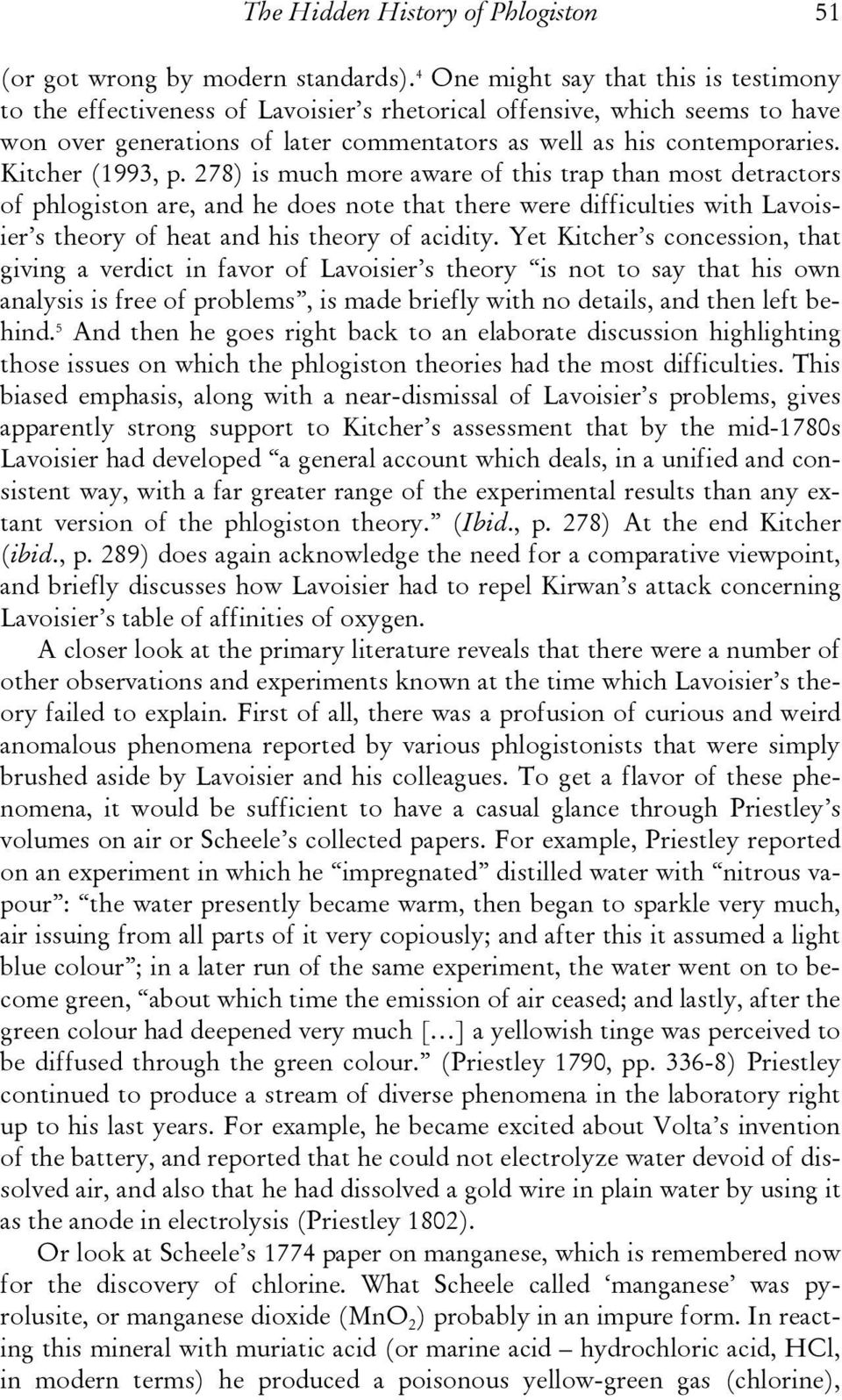 Kitcher (1993, p. 278) is much more aware of this trap than most detractors of phlogiston are, and he does note that there were difficulties with Lavoisier s theory of heat and his theory of acidity.