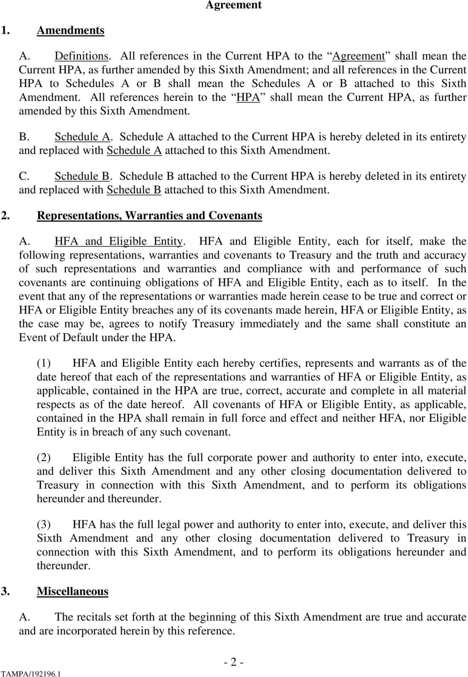 Schedules A or B attached to this Sixth Amendment. All references herein to the HPA shall mean the Current HPA, as further amended by this Sixth Amendment. B. Schedule A.