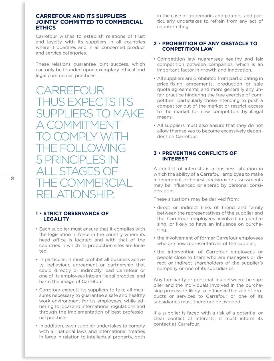 CARREFOUR THUS EXPECTS ITS SUPPLIERS TO MAKE A COMMITMENT TO COMPLY WITH THE FOLLOWING 5 PRINCIPLES IN ALL STAGES OF THE COMMERCIAL RELATIONSHIP: 1 STRICT OBSERVANCE OF LEGALITY Each supplier must