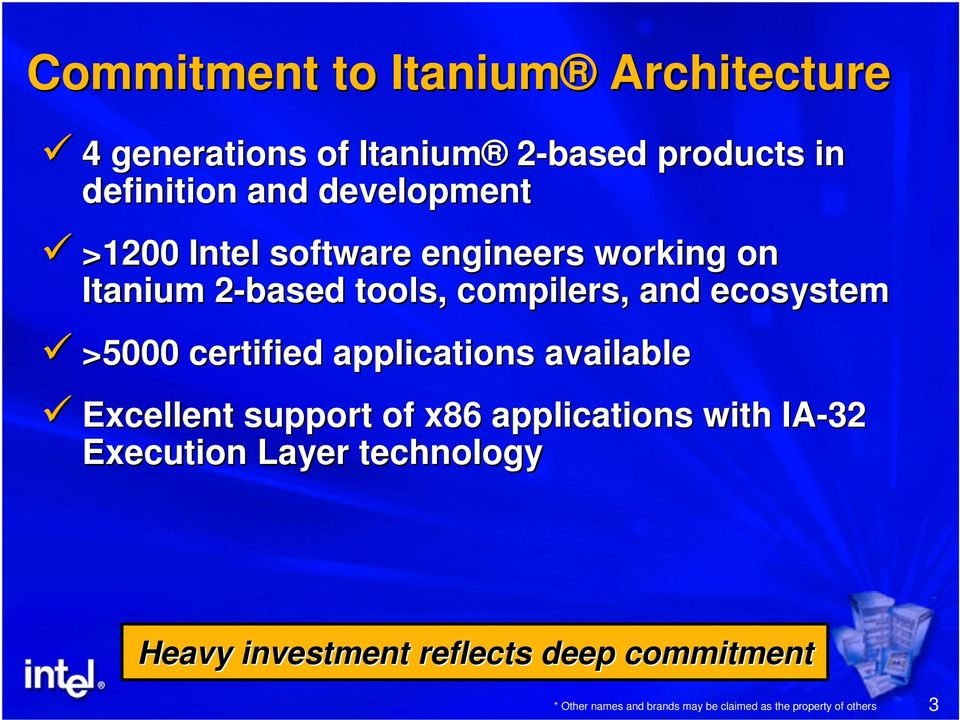 >5000 certified applications available Excellent support of x86 applications with IA-32 Execution Layer