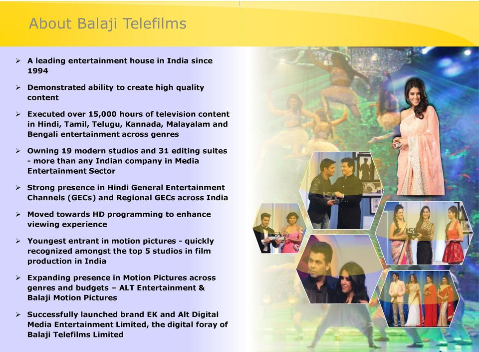 Entertainment Channels (GECs) and Regional GECs across India Moved towards HD programming to enhance viewing experience Youngest entrant in motion pictures - quickly recognized amongst the top 5