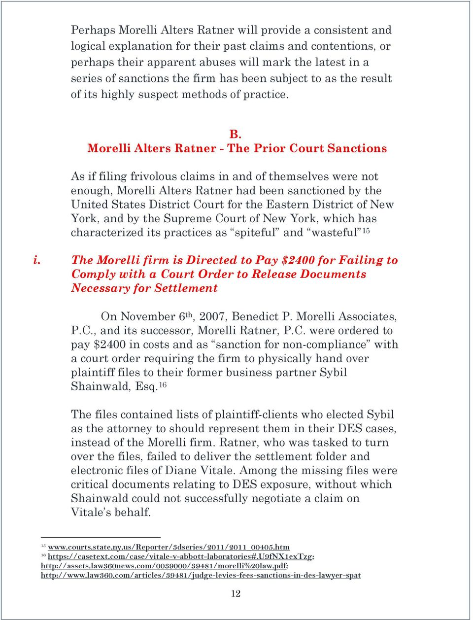 Morelli Alters Ratner - The Prior Court Sanctions As if filing frivolous claims in and of themselves were not enough, Morelli Alters Ratner had been sanctioned by the United States District Court for