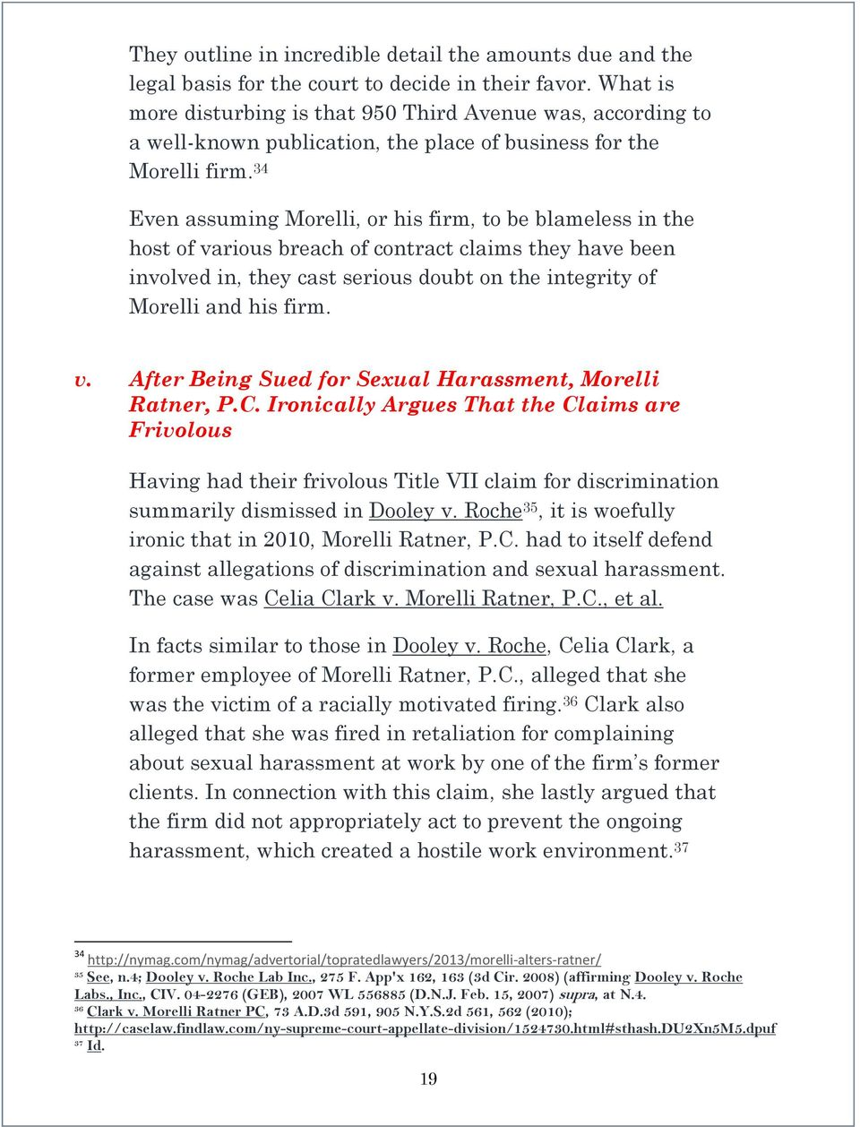 34 Even assuming Morelli, or his firm, to be blameless in the host of various breach of contract claims they have been involved in, they cast serious doubt on the integrity of Morelli and his firm. v. After Being Sued for Sexual Harassment, Morelli Ratner, P.