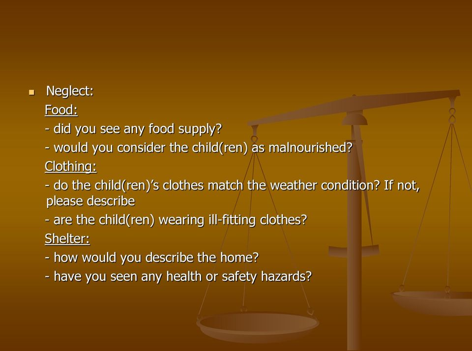 Clothing: - do the child(ren) s clothes match the weather condition?