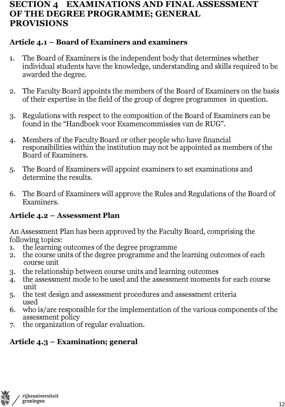 The Faculty Board appoints the members of the Board of Examiners on the basis of their expertise in the field of the group of degree programmes in question. 3.
