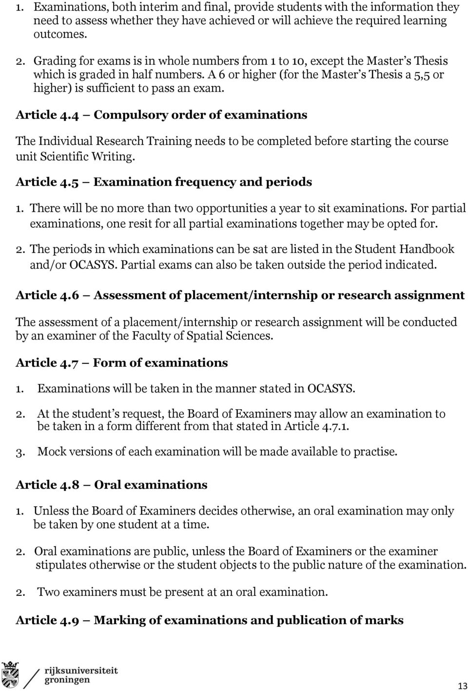 Article 4.4 Compulsory order of examinations The Individual Research Training needs to be completed before starting the course unit Scientific Writing. Article 4.5 Examination frequency and periods 1.