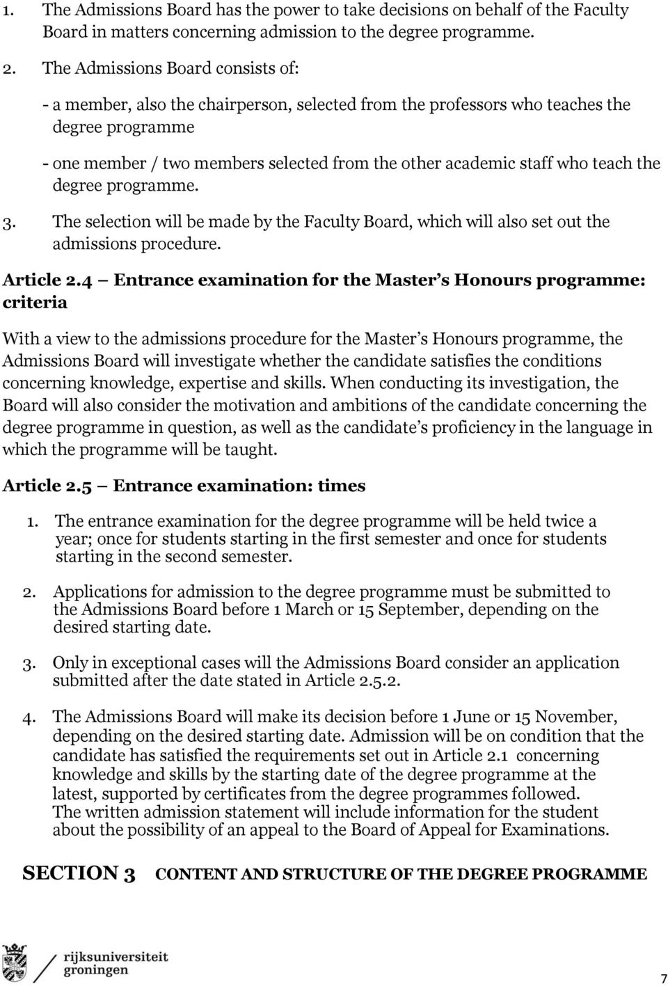 teach the degree programme. 3. The selection will be made by the Faculty Board, which will also set out the admissions procedure. Article 2.