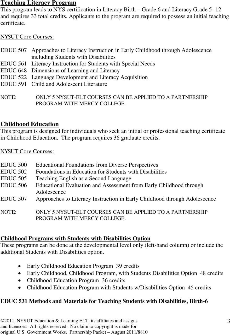 EDUC 507 Approaches to Literacy Instruction in Early Childhood through including Students with Disabilities EDUC 561 Literacy Instruction for Students with Special Needs EDUC 648 Dimensions of