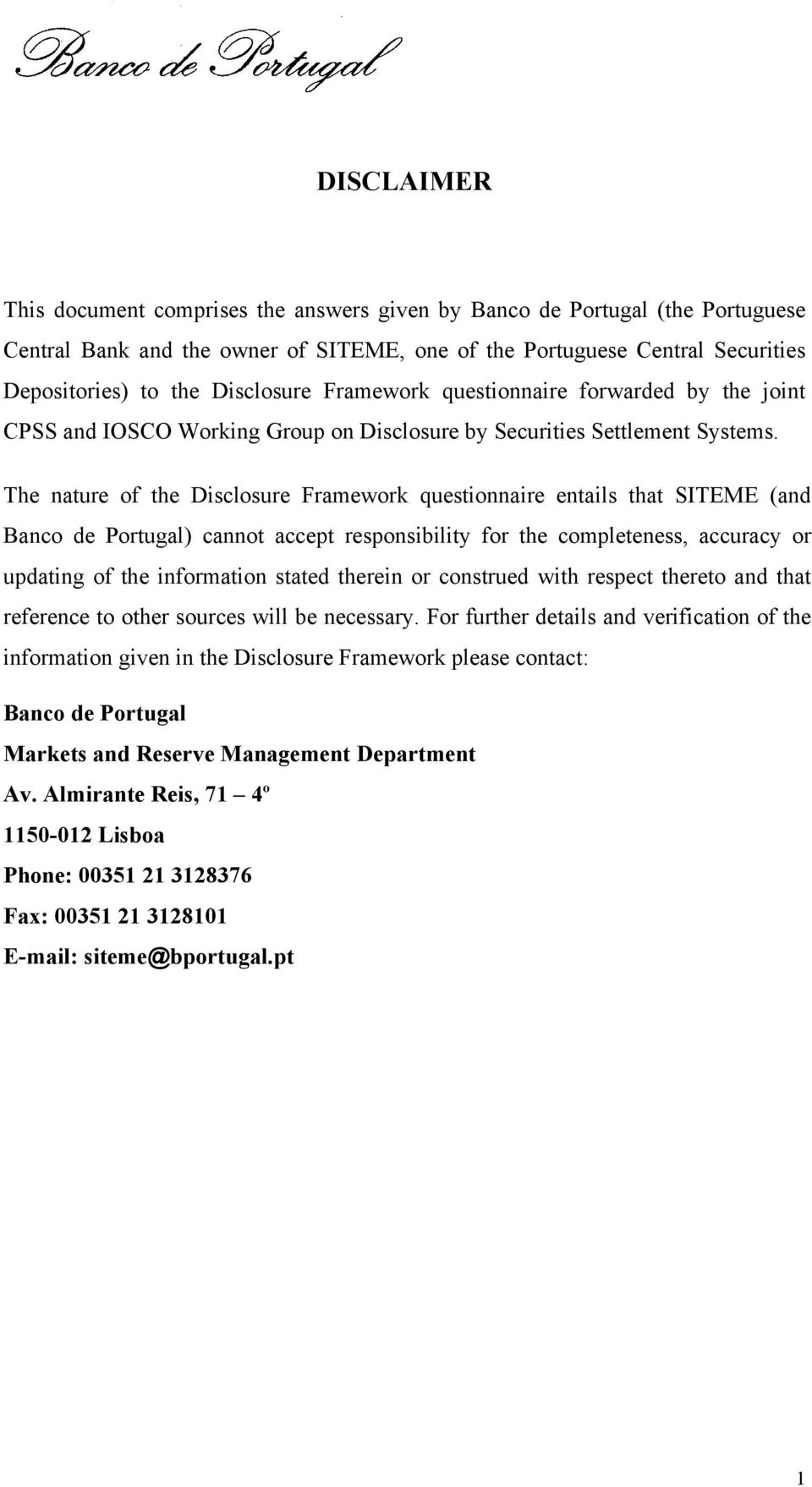 The nature of the Disclosure Framework questionnaire entails that SITEME (and Banco de Portugal) cannot accept responsibility for the completeness, accuracy or updating of the information stated