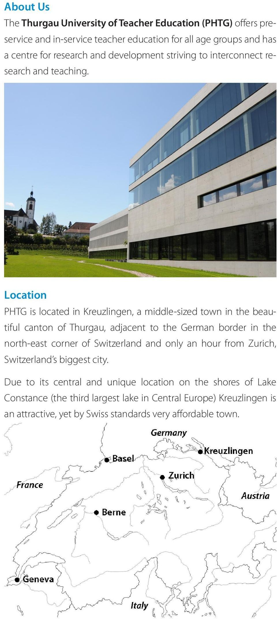 Location PHTG is located in Kreuzlingen, a middle-sized town in the beautiful canton of Thurgau, adjacent to the German border in the north-east corner of
