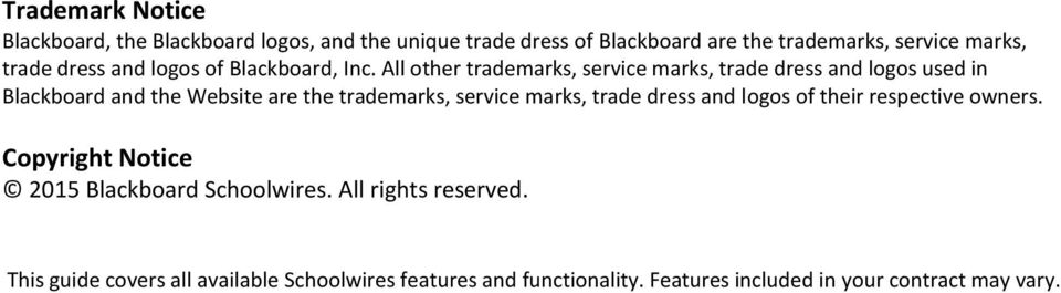 All other trademarks, service marks, trade dress and logos used in Blackboard and the Website are the trademarks, service marks,