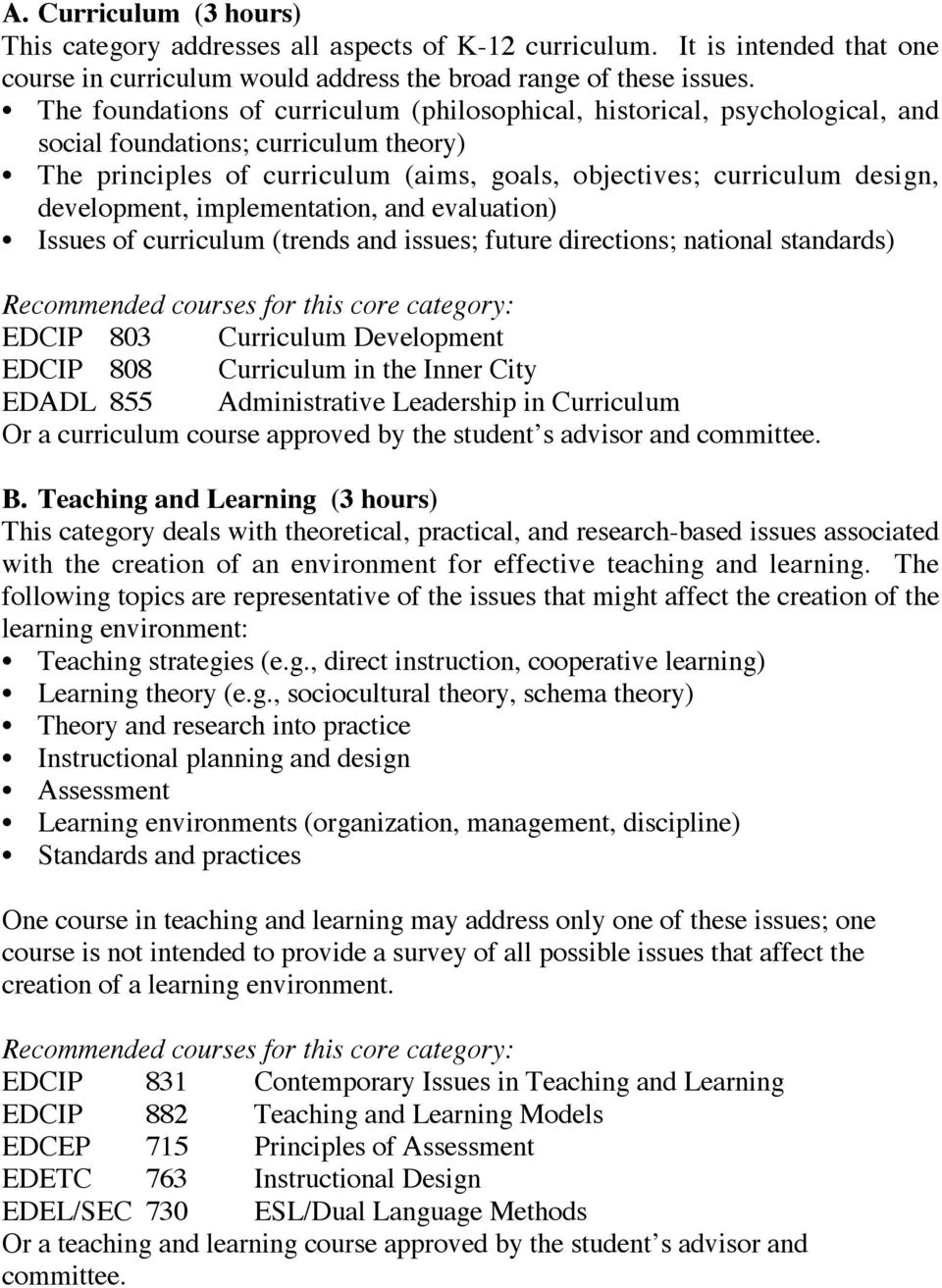 development, implementation, and evaluation) Issues of curriculum (trends and issues; future directions; national standards) Recommended courses for this core category: EDCIP 803 Curriculum