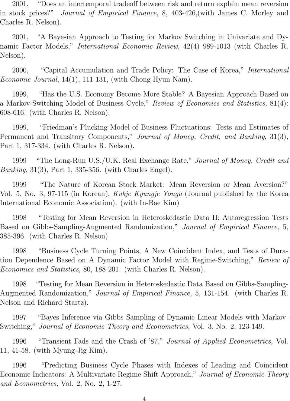 2000, Capital Accumulation and Trade Policy: The Case of Korea, International Economic Journal, 14(1), 111-131, (with Chong-Hyun Nam). 1999, Has the U.S. Economy Become More Stable?