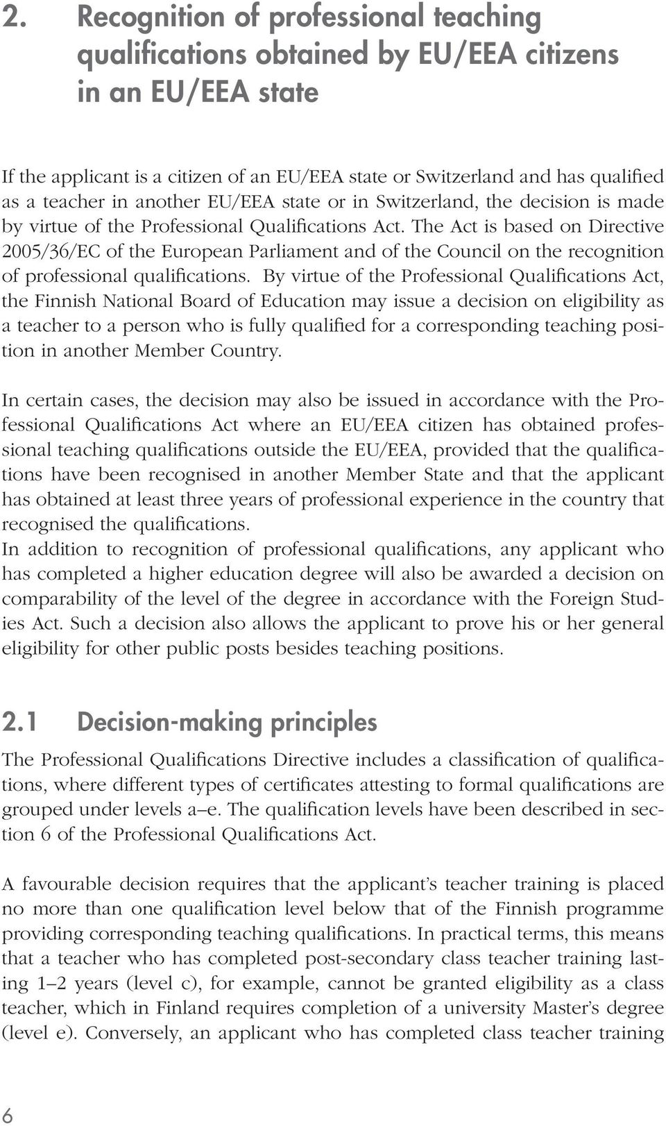 The Act is based on Directive 2005/36/EC of the European Parliament and of the Council on the recognition of professional qualifications.