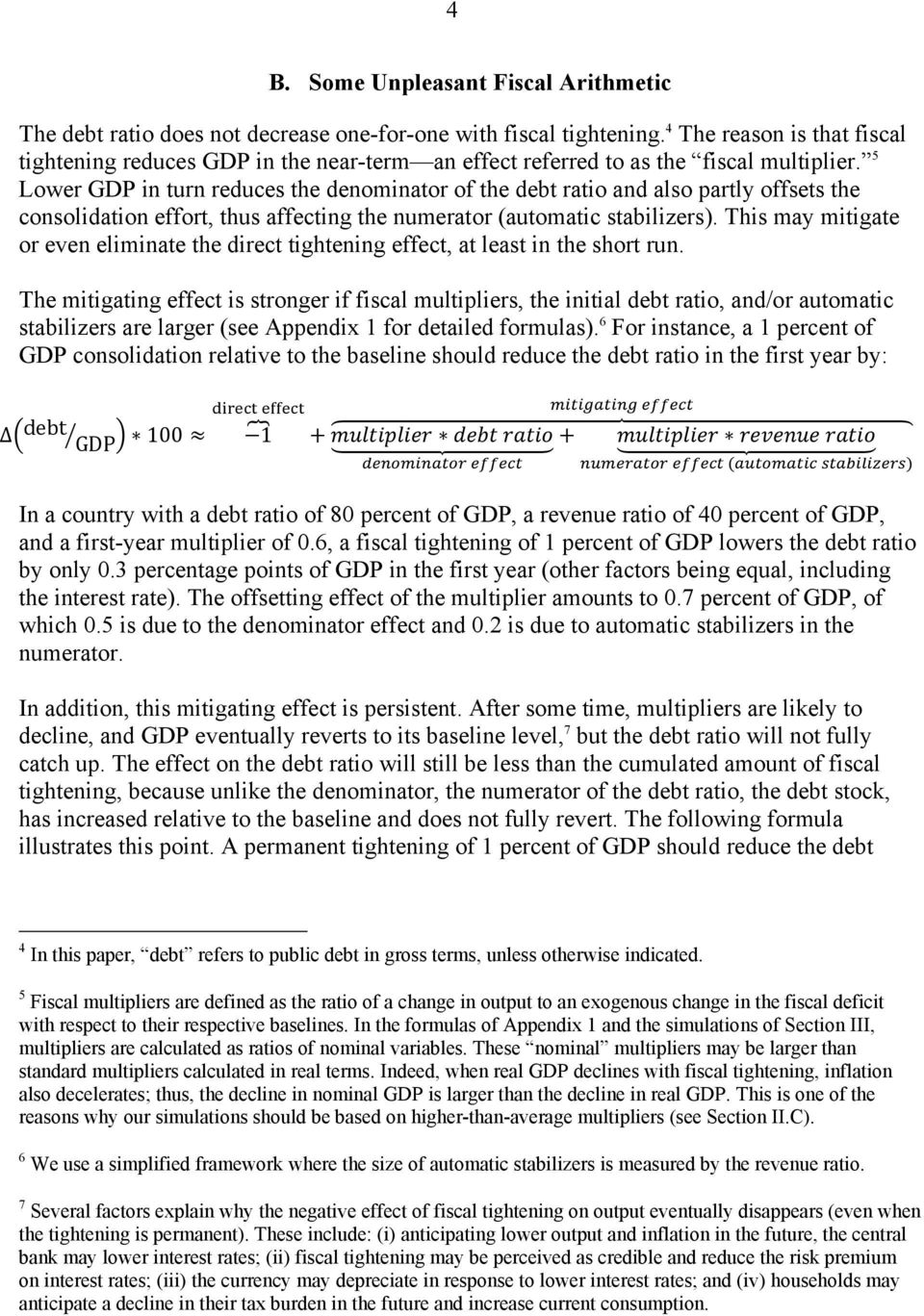 5 Lower GDP in turn reduces the denominator of the debt ratio and also partly offsets the consolidation effort, thus affecting the numerator (automatic stabilizers).