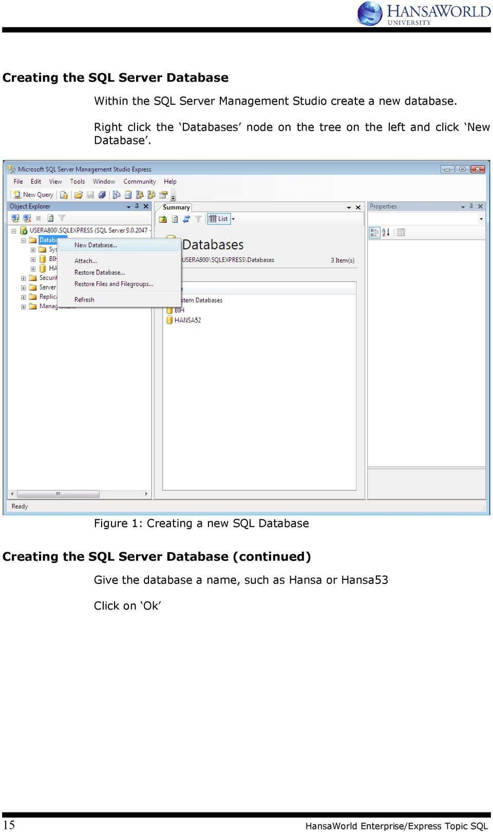 Figure 1: Creating a new SQL Database Creating the SQL Server Database (continued) Give