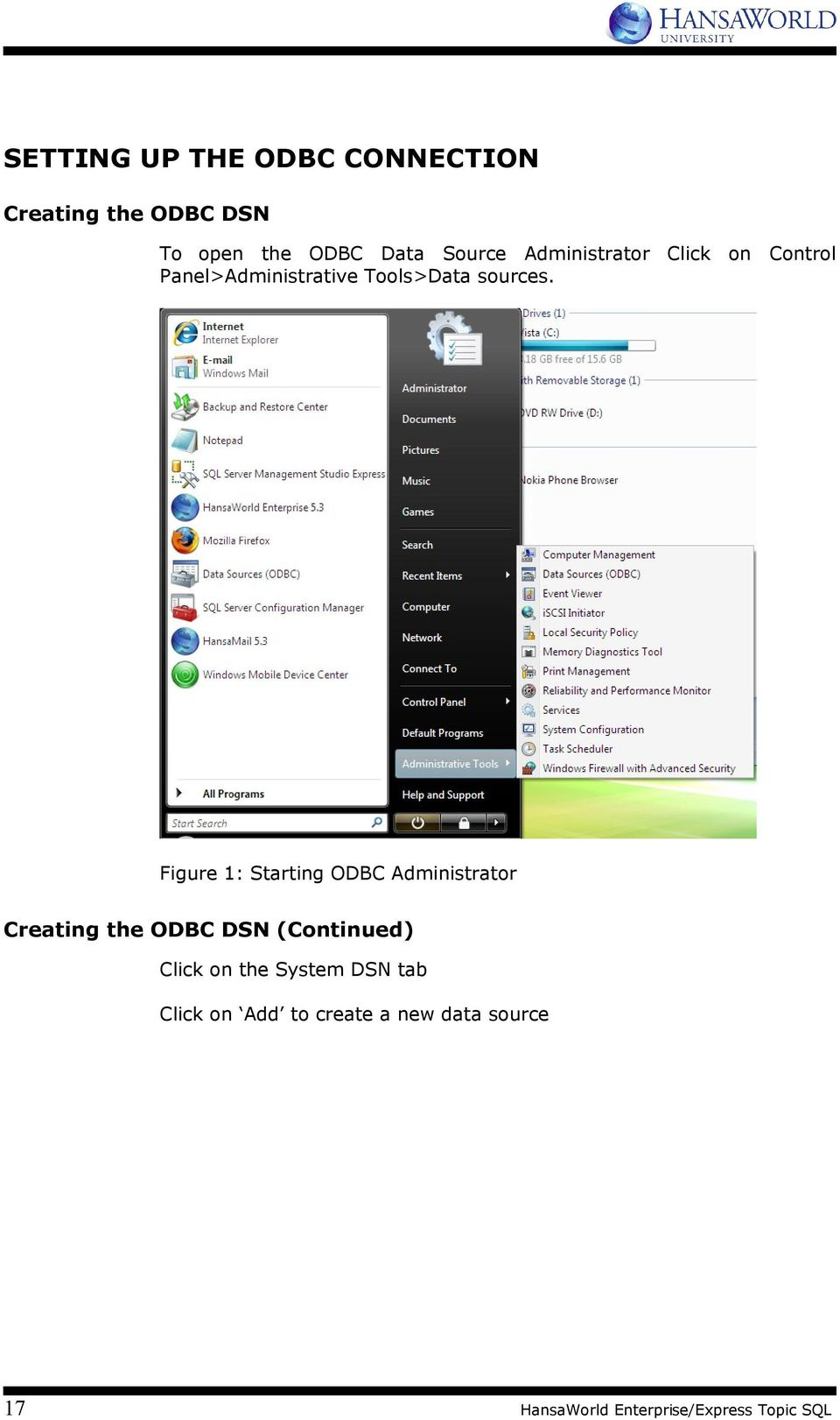 Figure 1: Starting ODBC Administrator Creating the ODBC DSN (Continued) Click on the