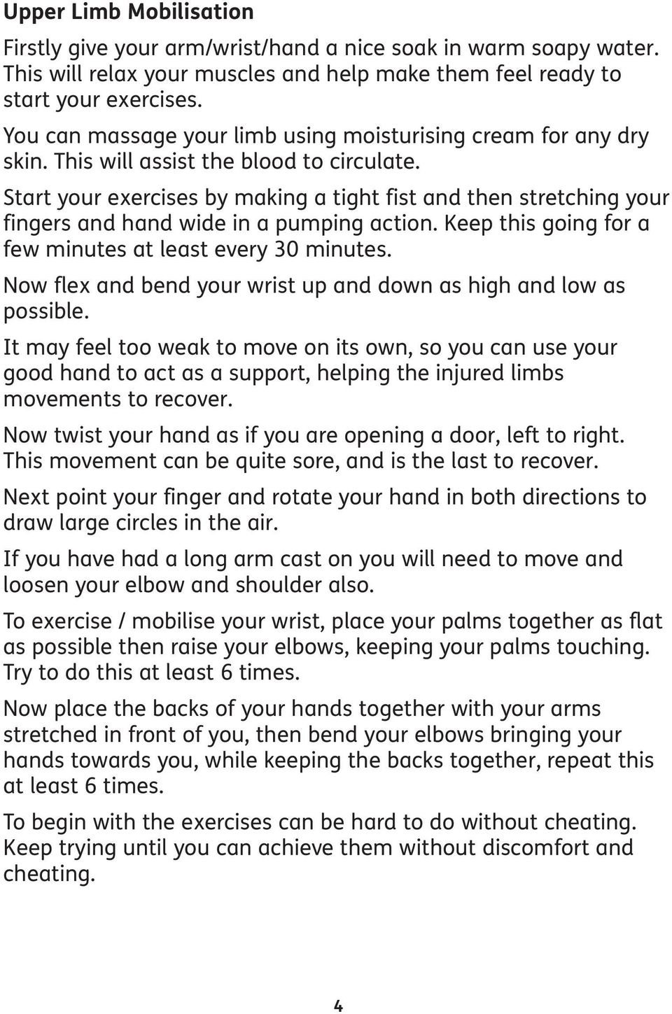 Start your exercises by making a tight fist and then stretching your fingers and hand wide in a pumping action. Keep this going for a few minutes at least every 30 minutes.