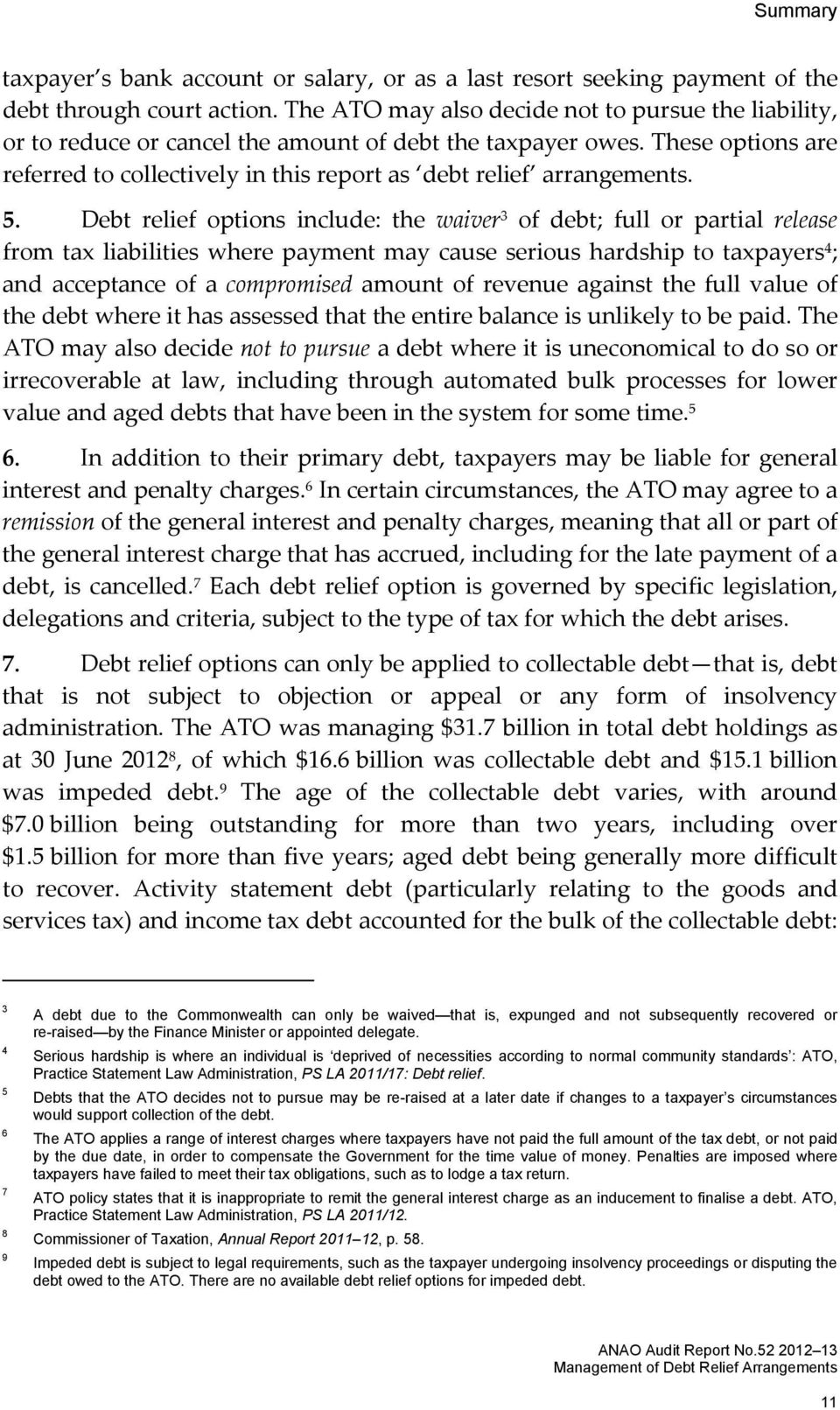 5. Debt relief options include: the waiver 3 of debt; full or partial release from tax liabilities where payment may cause serious hardship to taxpayers 4 ; and acceptance of a compromised amount of
