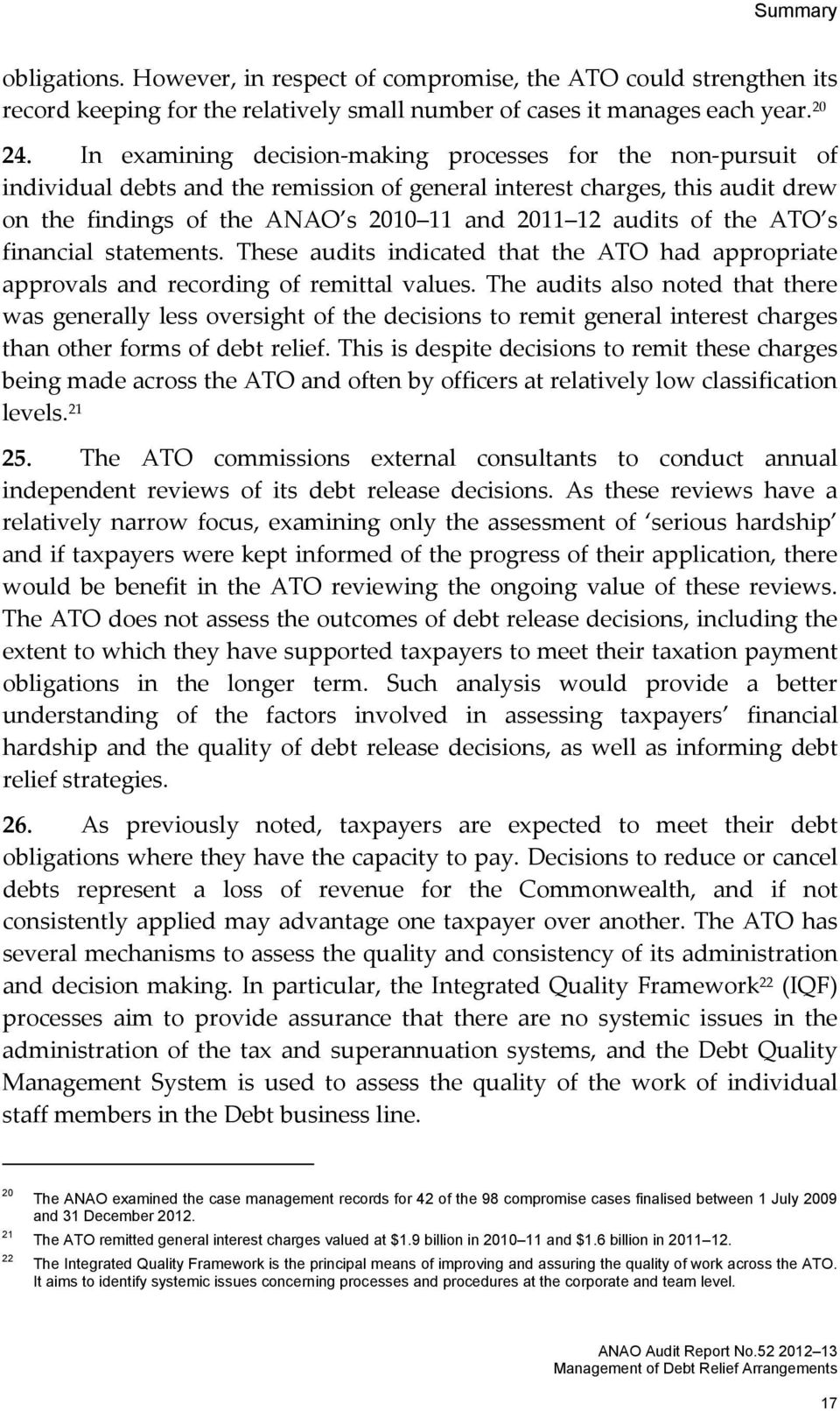 of the ATO s financial statements. These audits indicated that the ATO had appropriate approvals and recording of remittal values.