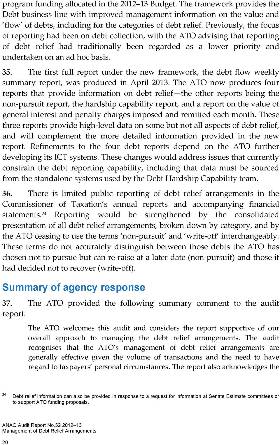 Previously, the focus of reporting had been on debt collection, with the ATO advising that reporting of debt relief had traditionally been regarded as a lower priority and undertaken on an ad hoc