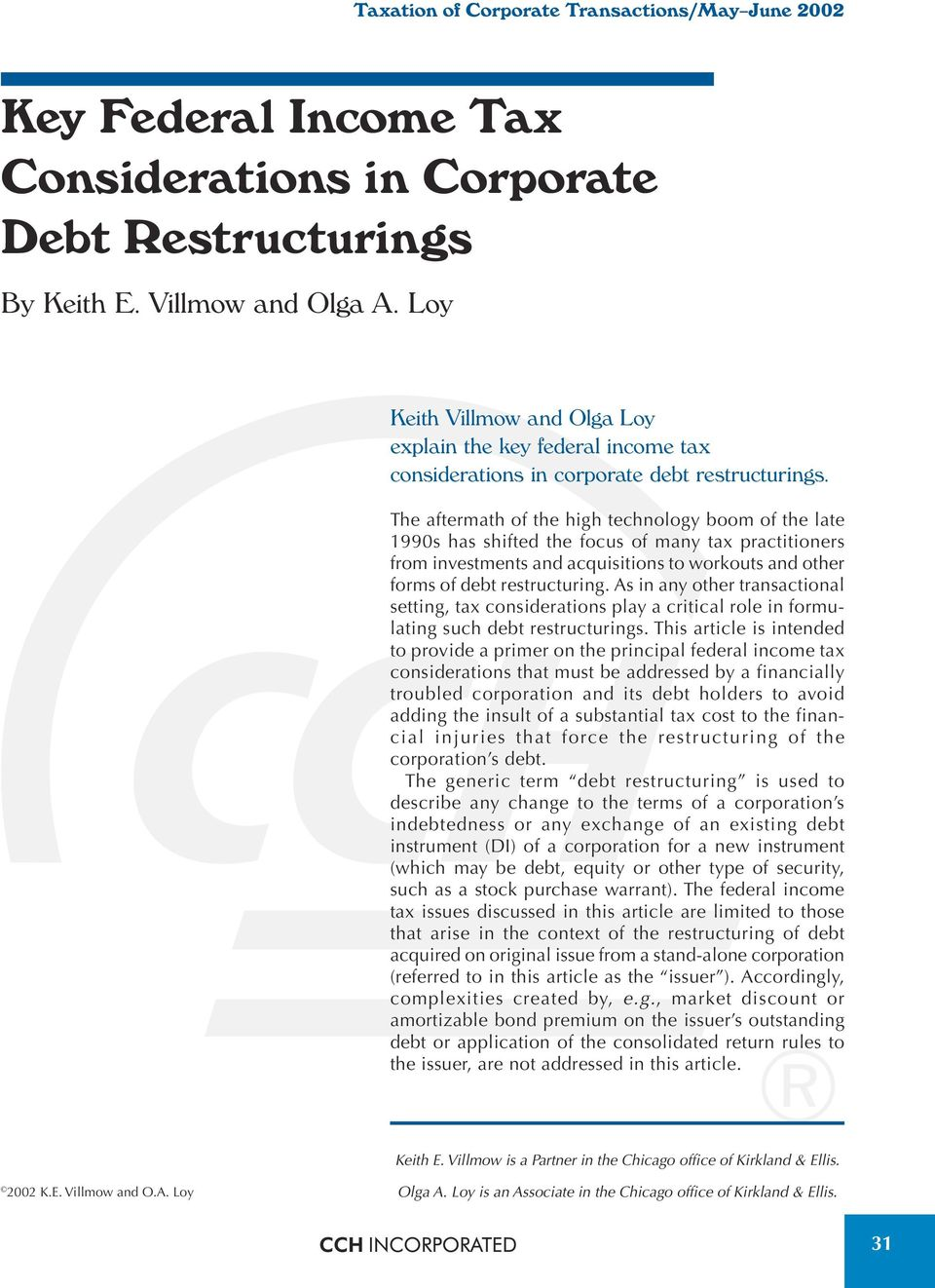 The aftermath of the high technology boom of the late 1990s has shifted the focus of many tax practitioners from investments and acquisitions to workouts and other forms of debt restructuring.