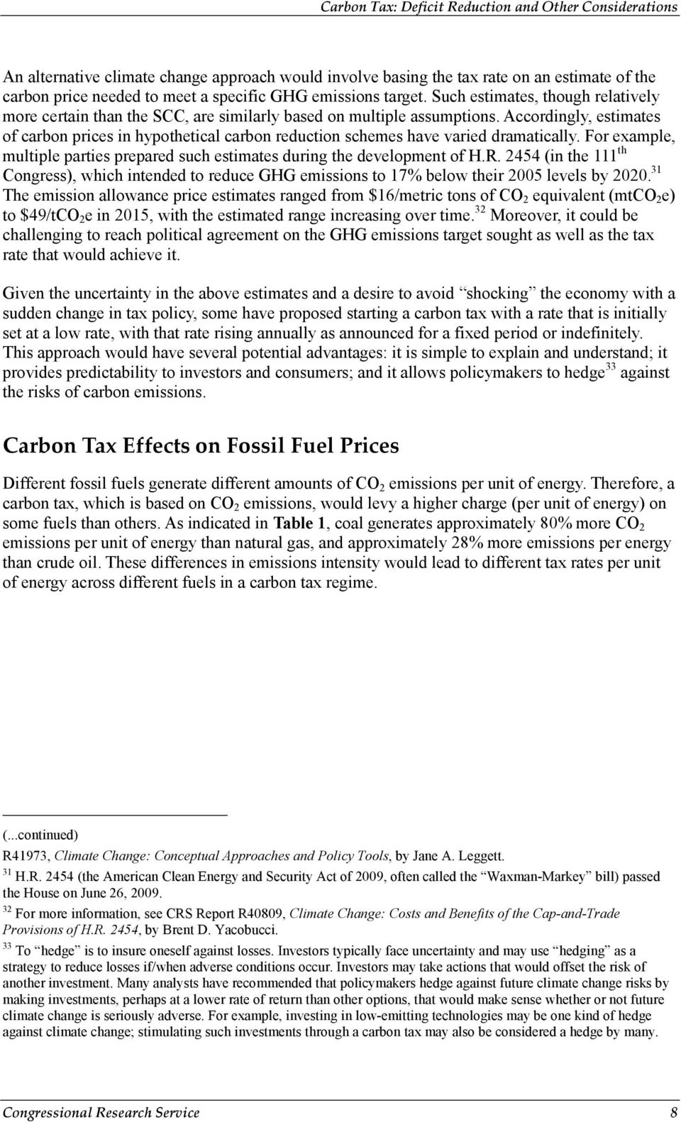 Accordingly, estimates of carbon prices in hypothetical carbon reduction schemes have varied dramatically. For example, multiple parties prepared such estimates during the development of H.R.