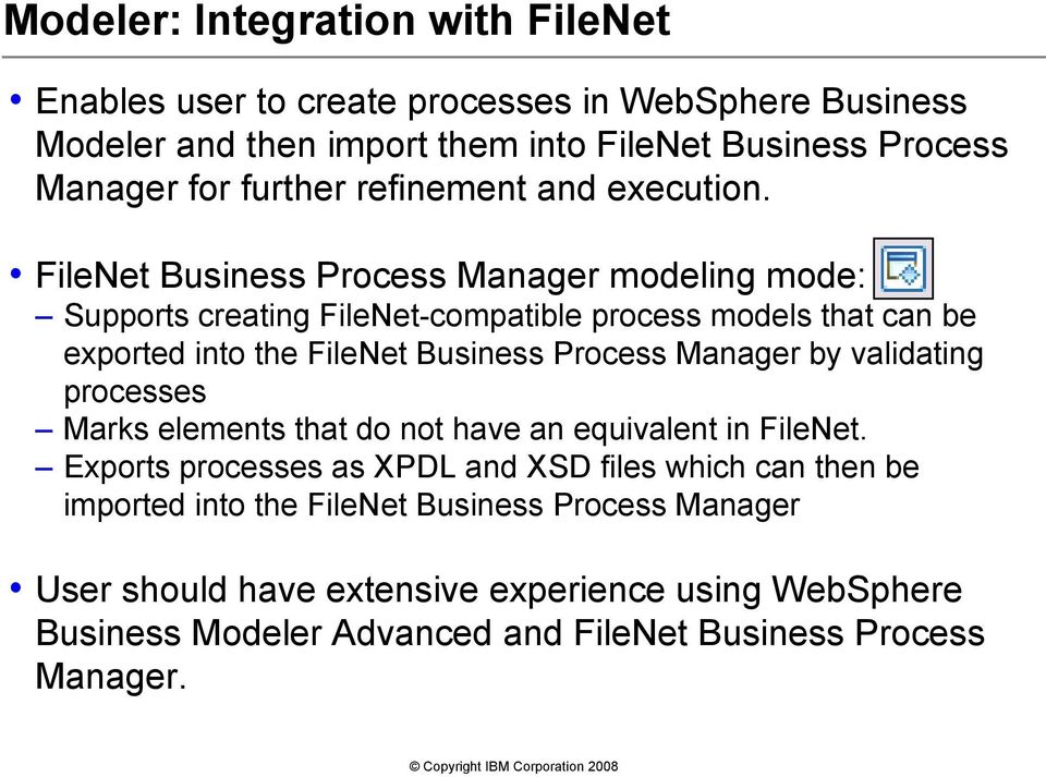 FileNet Business Process Manager modeling mode: Supports creating FileNet-compatible process models that can be exported into the FileNet Business Process Manager by