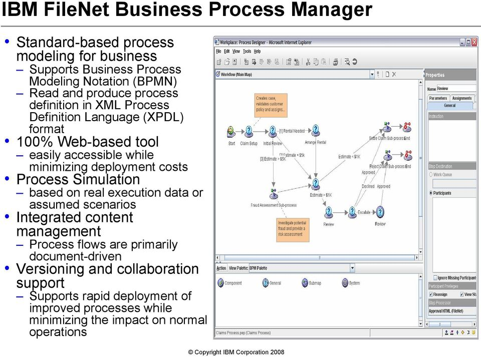 costs Process Simulation based on real execution data or assumed scenarios Integrated content management Process flows are primarily