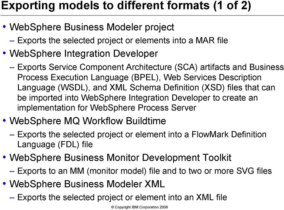 Integration Developer to create an implementation for WebSphere Process Server WebSphere MQ Workflow Buildtime Exports the selected project or element into a FlowMark Definition Language (FDL) file