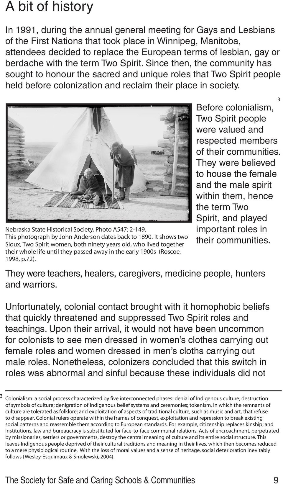 Since then, the community has sought to honour the sacred and unique roles that Two Spirit people held before colonization and reclaim their place in society.