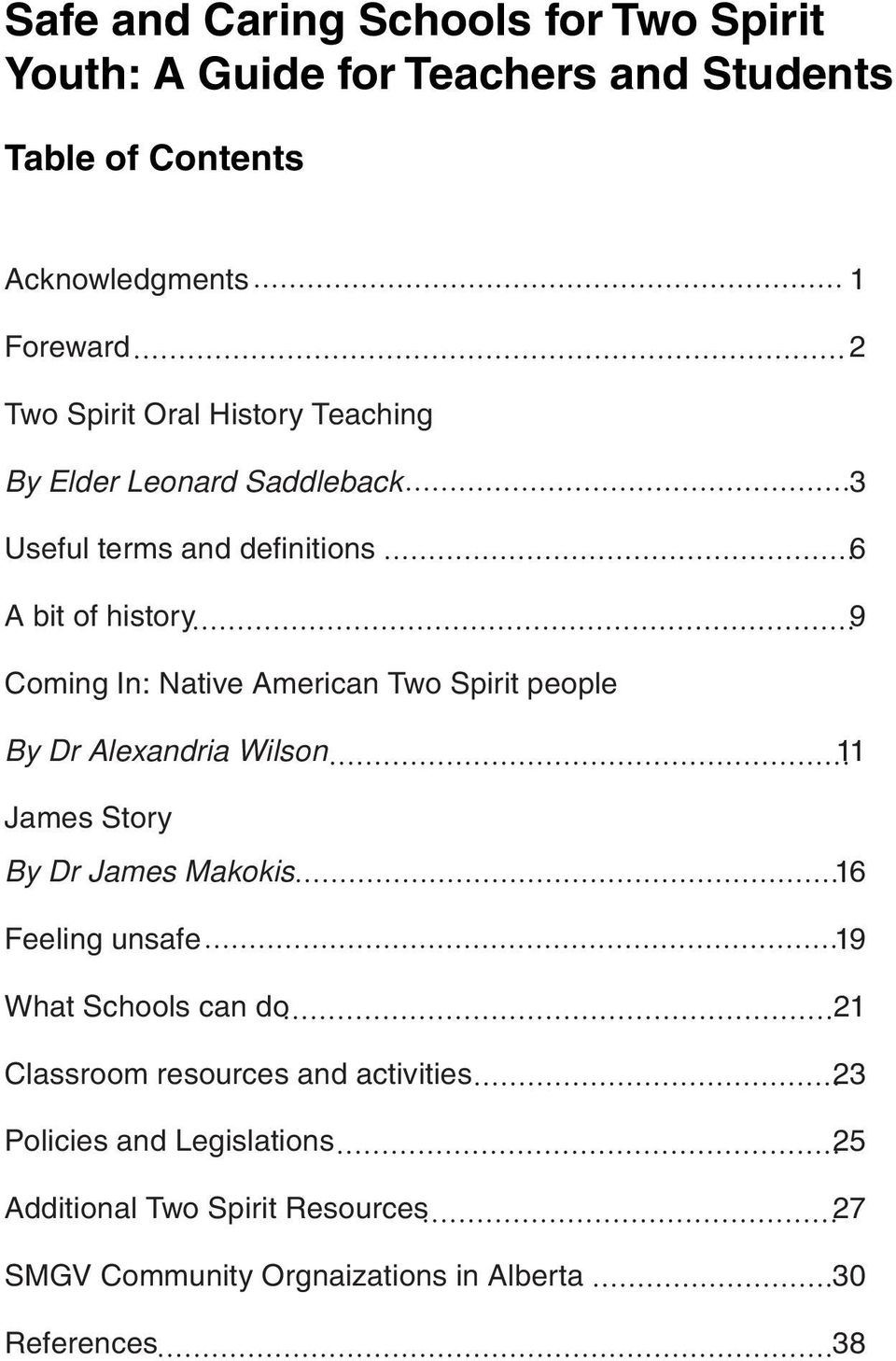 Two Spirit people By Dr Alexandria Wilson 11 James Story By Dr James Makokis 16 Feeling unsafe 19 What Schools can do 21 Classroom