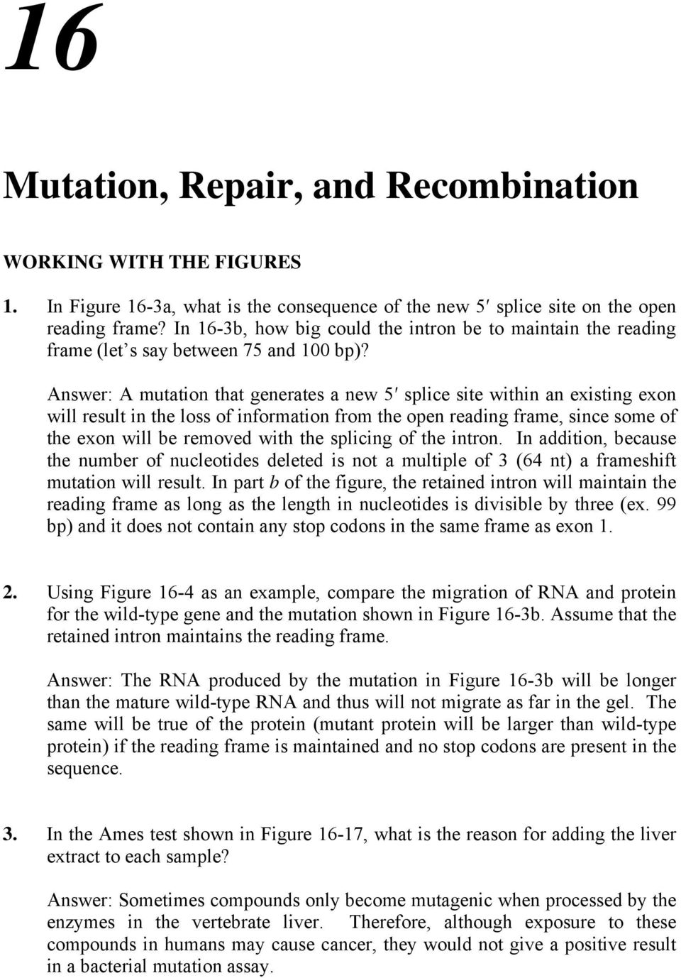 Answer: A mutation that generates a new 5 splice site within an existing exon will result in the loss of information from the open reading frame, since some of the exon will be removed with the