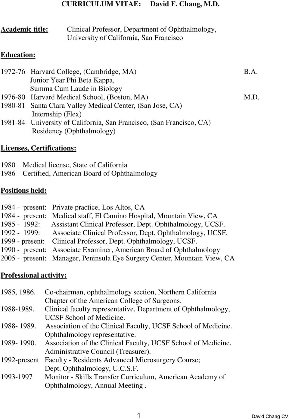 1980 Medical license, State of California 1986 Certified, American Board of Ophthalmology Positions held: 1984 - present: Private practice, Los Altos, CA 1984 - present: Medical staff, El Camino