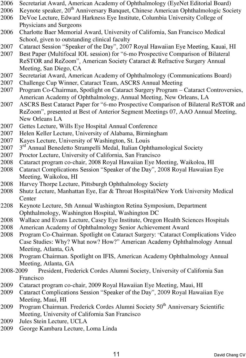 clinical faculty 2007 Cataract Session Speaker of the Day, 2007 Royal Hawaiian Eye Meeting, Kauai, HI 2007 Best Paper (Multifocal IOL session) for 6-mo Prospective Comparison of Bilateral ReSTOR and