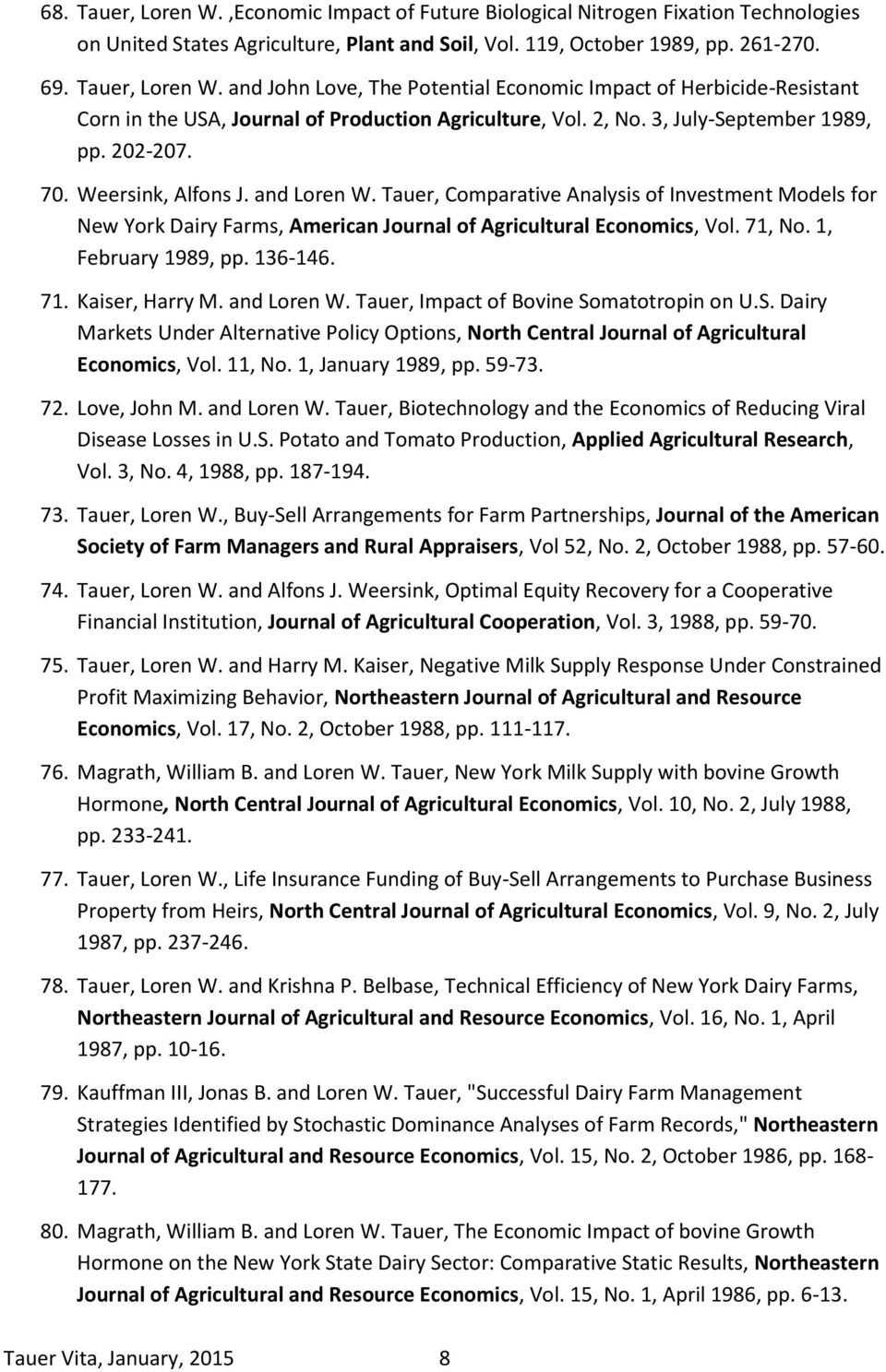 Tauer, Comparative Analysis of Investment Models for New York Dairy Farms, American Journal of Agricultural Economics, Vol. 71, No. 1, February 1989, pp. 136-146. 71. Kaiser, Harry M. and Loren W.