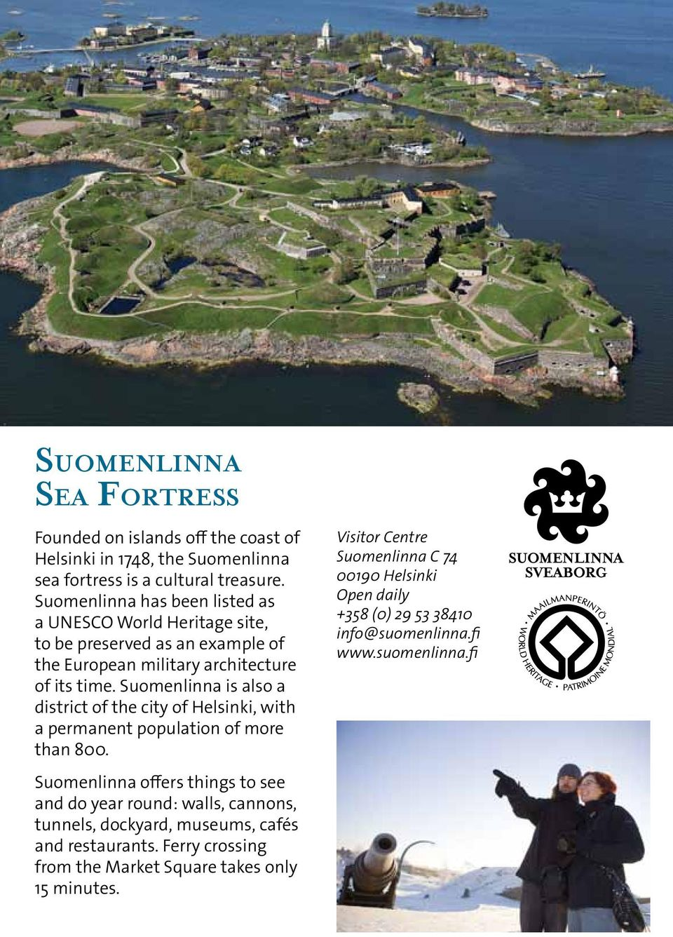 Suomenlinna is also a district of the city of Helsinki, with a permanent population of more than 800.