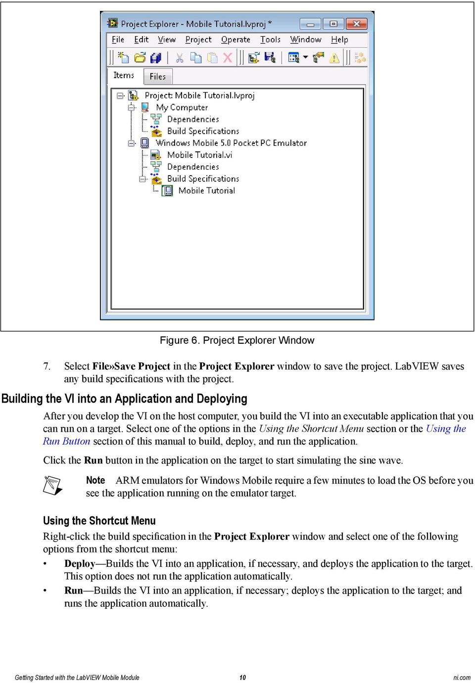 Select one of the options in the Using the Shortcut Menu section or the Using the Run Button section of this manual to build, deploy, and run the application.