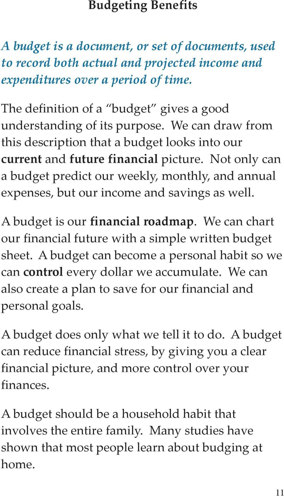 Not only can a budget predict our weekly, monthly, and annual expenses, but our income and savings as well. A budget is our financial roadmap.