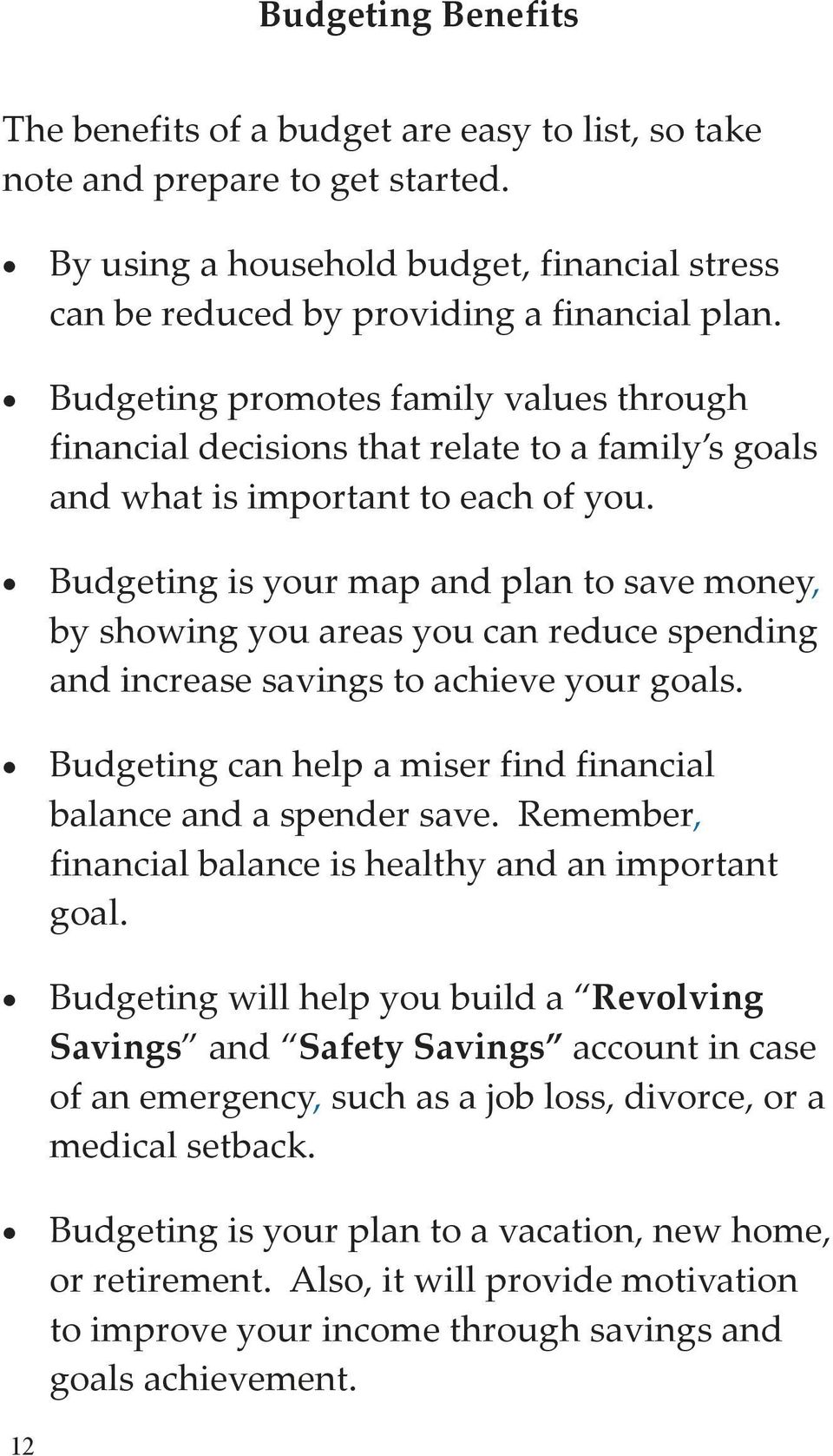 Budgeting is your map and plan to save money, by showing you areas you can reduce spending and increase savings to achieve your goals.