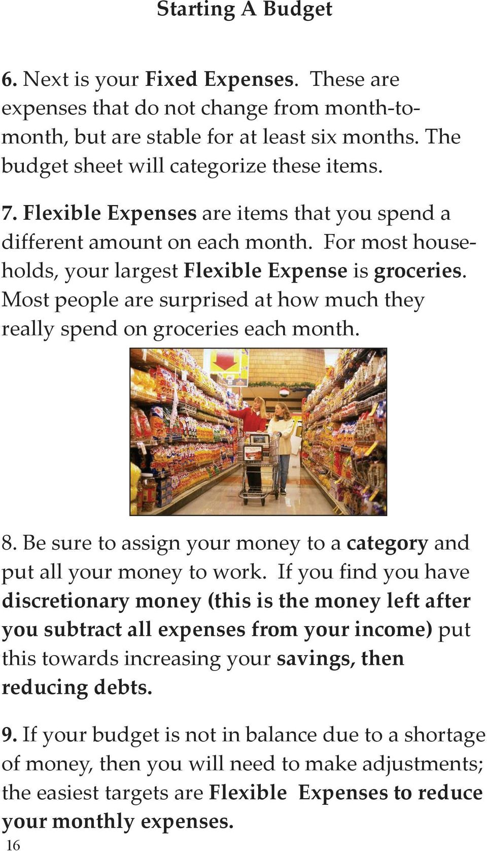 Most people are surprised at how much they really spend on groceries each month. 8. Be sure to assign your money to a category and put all your money to work.