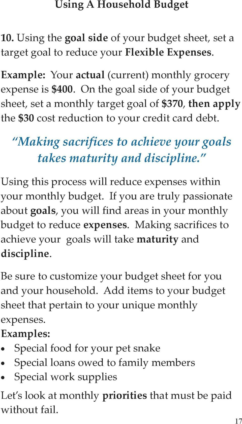 Making sacrifices to achieve your goals takes maturity and discipline. Using this process will reduce expenses within your monthly budget.
