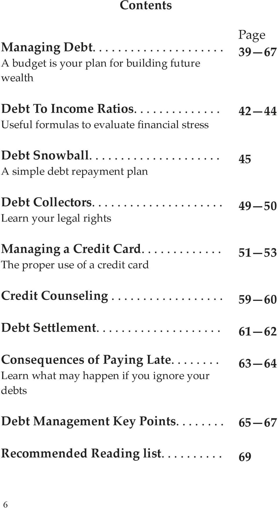 .................... Learn your legal rights Managing a Credit Card............. The proper use of a credit card Credit Counseling.................. Debt Settlement.
