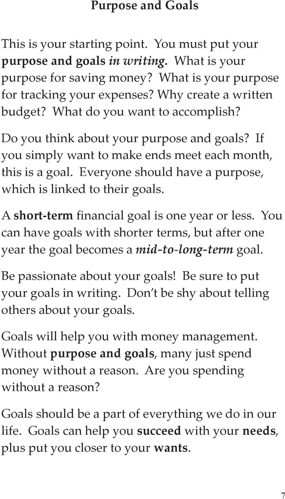 Everyone should have a purpose, which is linked to their goals. A short term financial goal is one year or less.